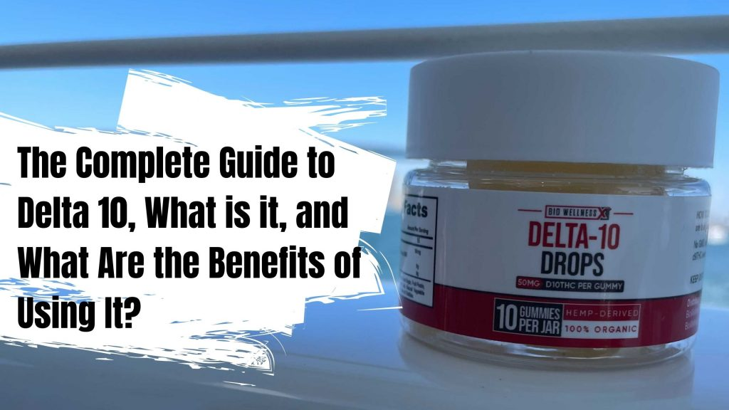 The Complete Guide to Delta 10, What is it, and What Are the Benefits of Using It
